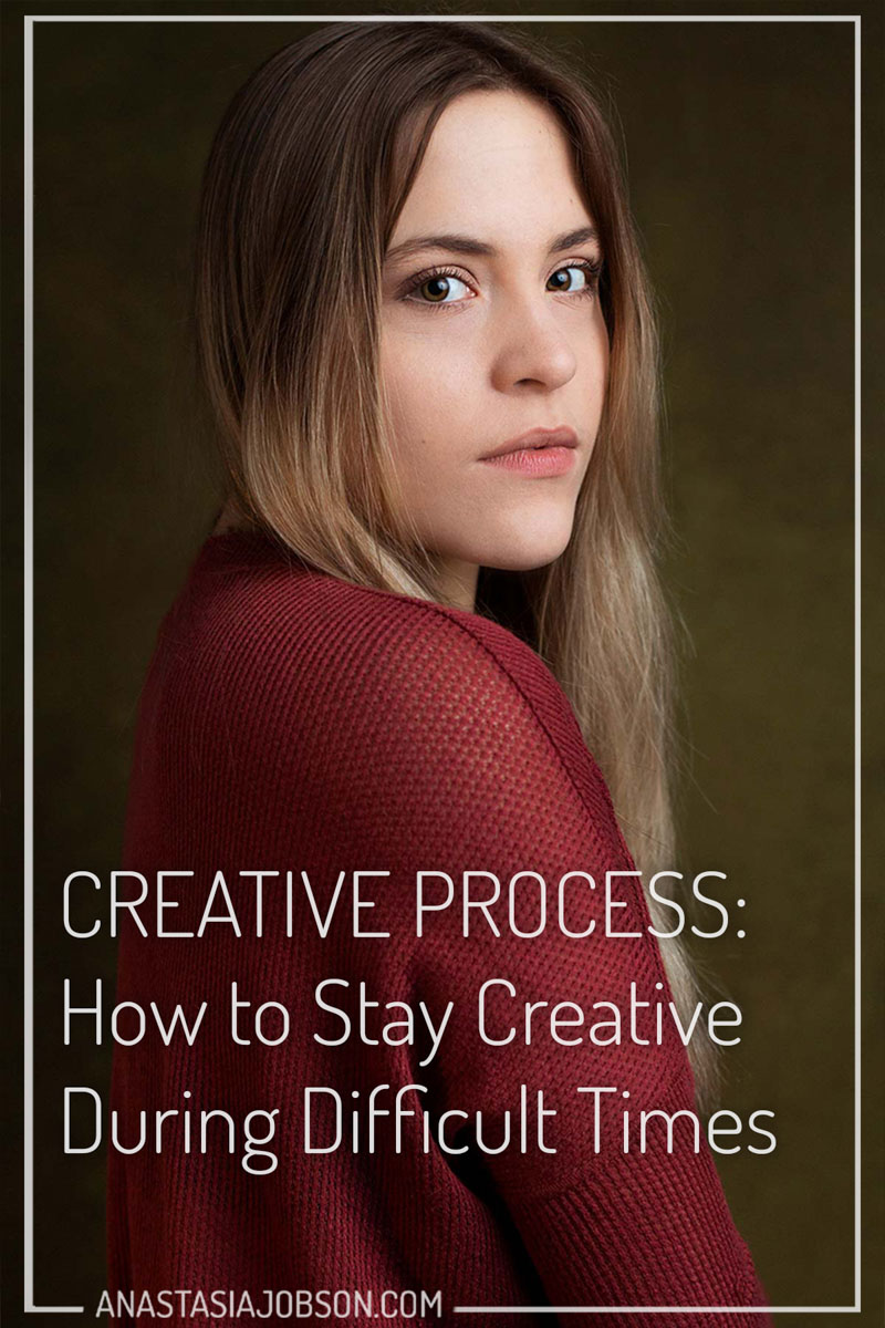 How to stay creative during difficult times blog post, Anastasia Jobson photography blog